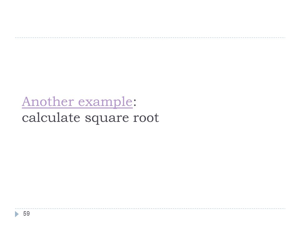 Another exampleAnother example: calculate square root 59