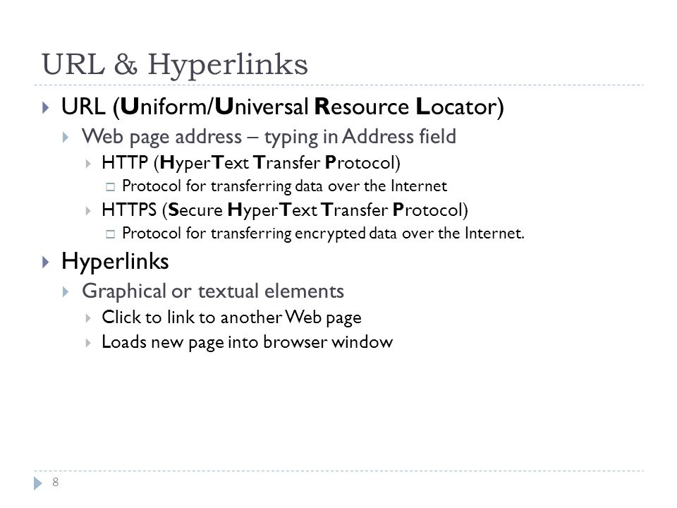 URL & Hyperlinks 8  URL (Uniform/Universal Resource Locator)  Web page address – typing in Address field  HTTP (HyperText Transfer Protocol)  Protocol for transferring data over the Internet  HTTPS (Secure HyperText Transfer Protocol)  Protocol for transferring encrypted data over the Internet.