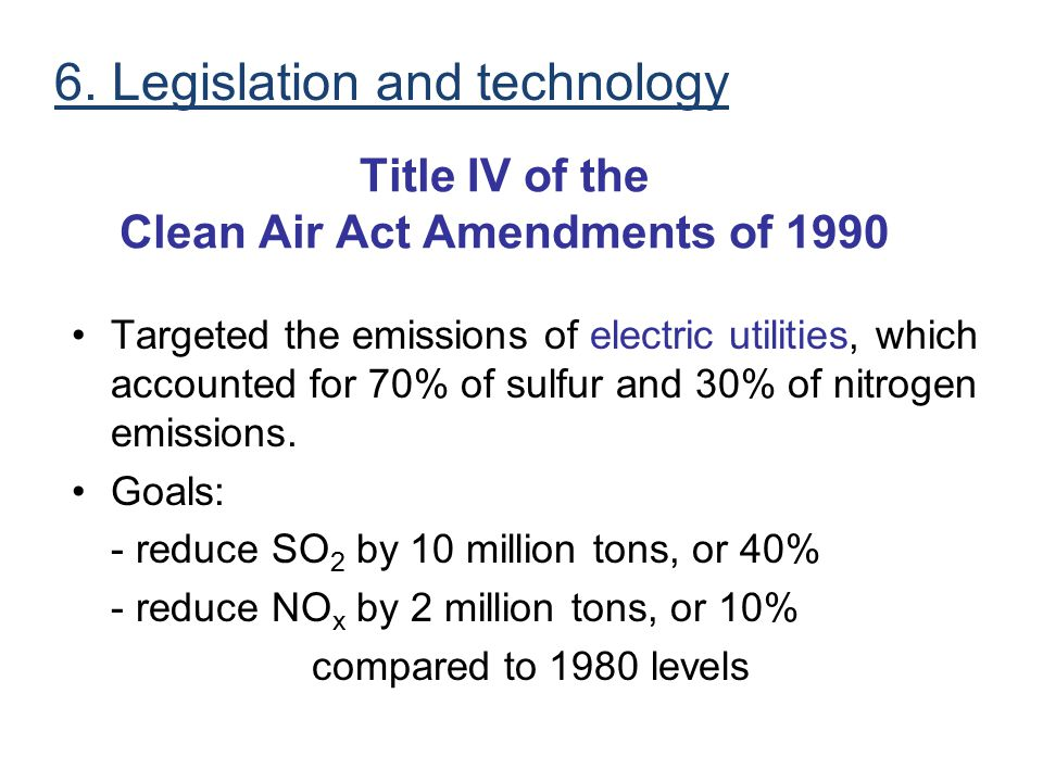 Title IV of the Clean Air Act Amendments of 1990 Targeted the emissions of electric utilities, which accounted for 70% of sulfur and 30% of nitrogen e