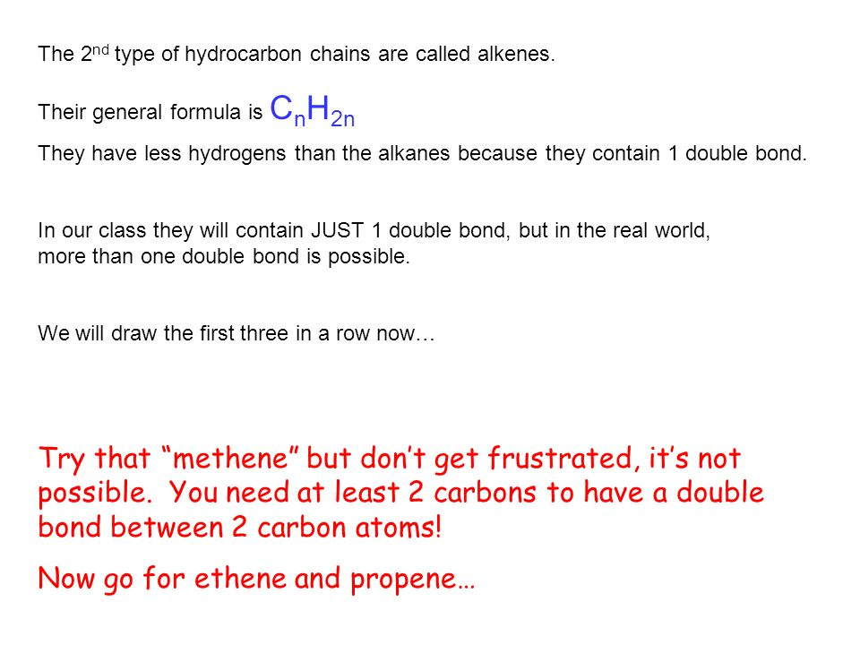 The 2 nd type of hydrocarbon chains are called alkenes.