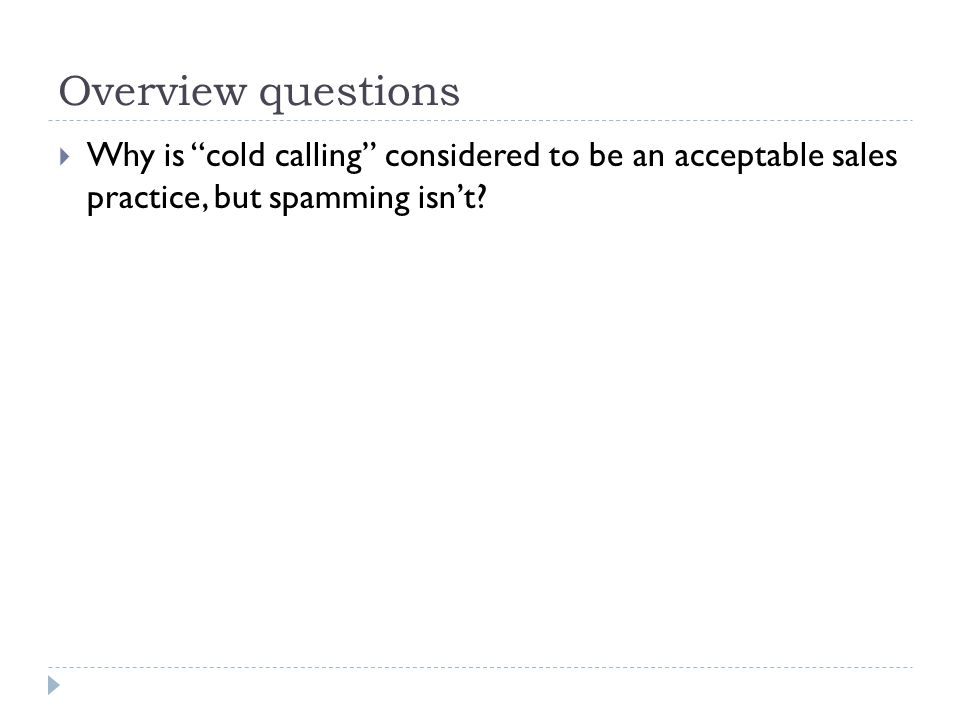 """Overview questions  Why is """"cold calling"""" considered to be an acceptable sales practice, but spamming isn't?"""