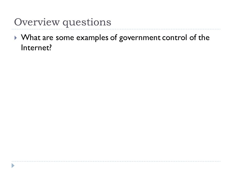 Overview questions  What are some examples of government control of the Internet.