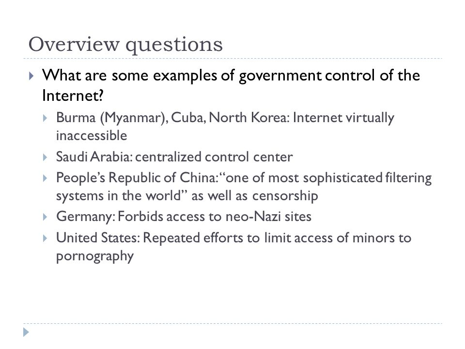 Overview questions  What are some examples of government control of the Internet?  Burma (Myanmar), Cuba, North Korea: Internet virtually inaccessib