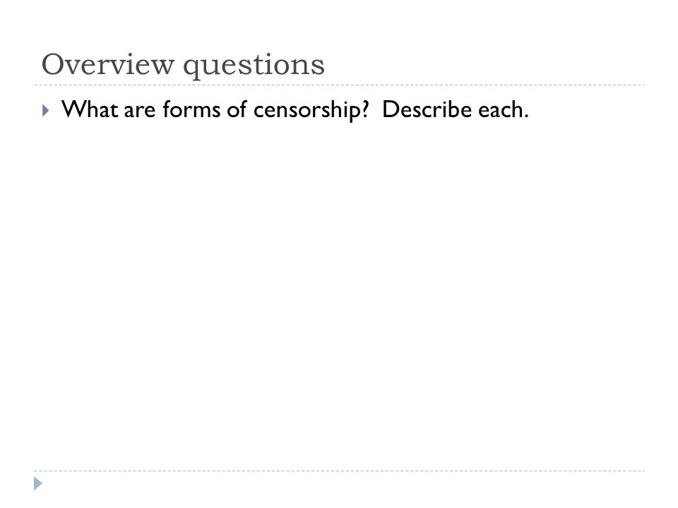 Overview questions  What are forms of censorship? Describe each.