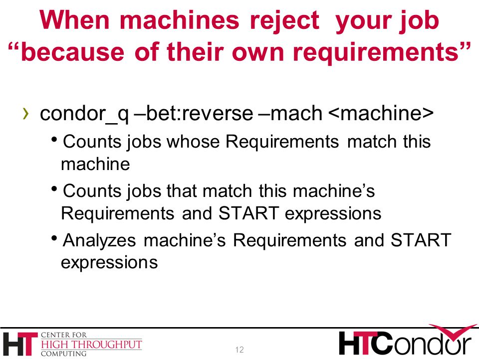 › condor_q –bet:reverse –mach  Counts jobs whose Requirements match this machine  Counts jobs that match this machine's Requirements and START expre