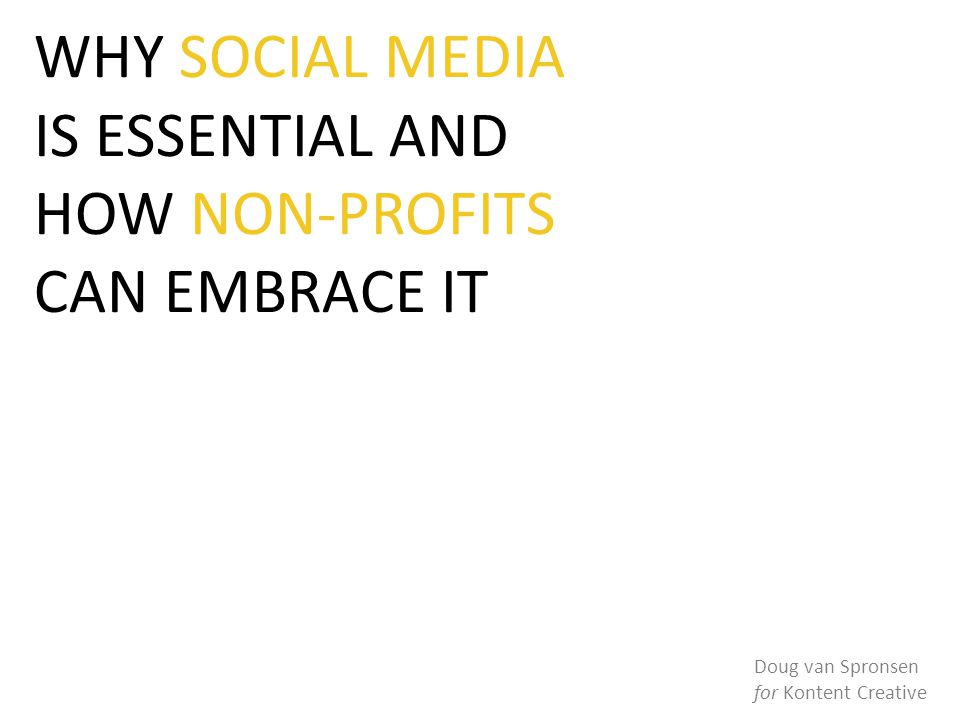 WHY SOCIAL MEDIA IS ESSENTIAL AND HOW NON-PROFITS CAN EMBRACE IT Doug van Spronsen for Kontent Creative