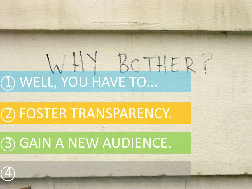 1 WELL, YOU HAVE TO... 2 FOSTER TRANSPARENCY. 4 3 GAIN A NEW AUDIENCE.