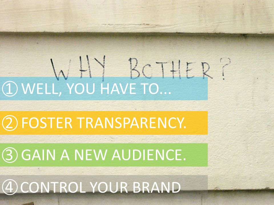 1 WELL, YOU HAVE TO... 2 FOSTER TRANSPARENCY. 4 3 GAIN A NEW AUDIENCE. CONTROL YOUR BRAND