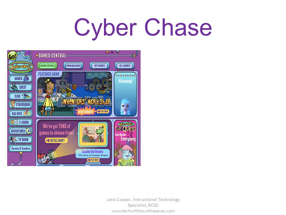 Cyber Chase Letia Cooper, Instructional Technology Specialist, BCSD www.techwithtia.wikispaces.com