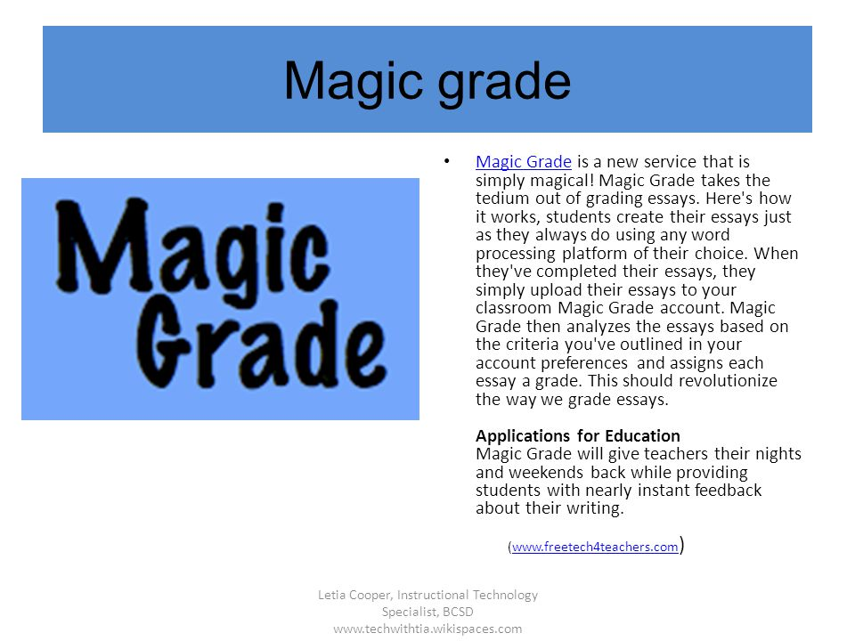 Magic grade Magic Grade is a new service that is simply magical! Magic Grade takes the tedium out of grading essays. Here's how it works, students cre