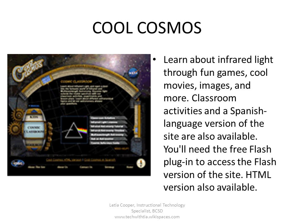 COOL COSMOS Learn about infrared light through fun games, cool movies, images, and more. Classroom activities and a Spanish- language version of the s