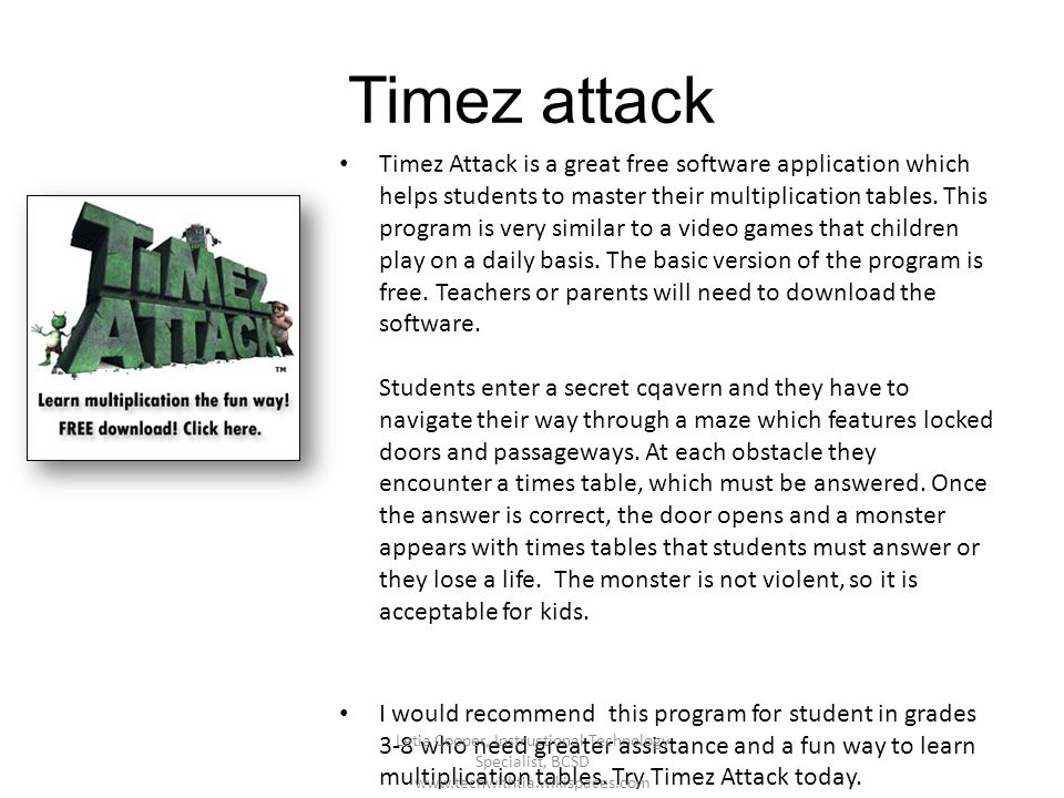 Timez attack Timez Attack is a great free software application which helps students to master their multiplication tables. This program is very simila