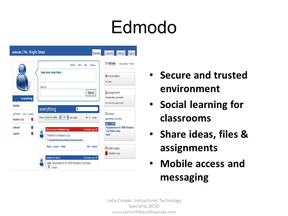 Edmodo Secure and trusted environment Social learning for classrooms Share ideas, files & assignments Mobile access and messaging Letia Cooper, Instru