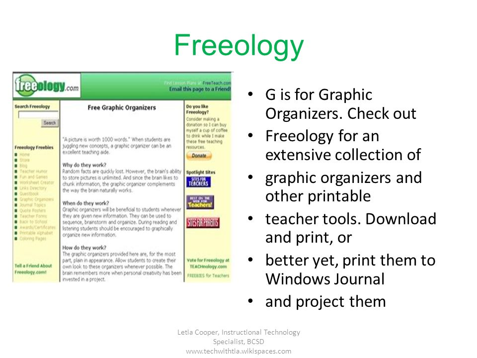 Freeology G is for Graphic Organizers. Check out Freeology for an extensive collection of graphic organizers and other printable teacher tools. Downlo