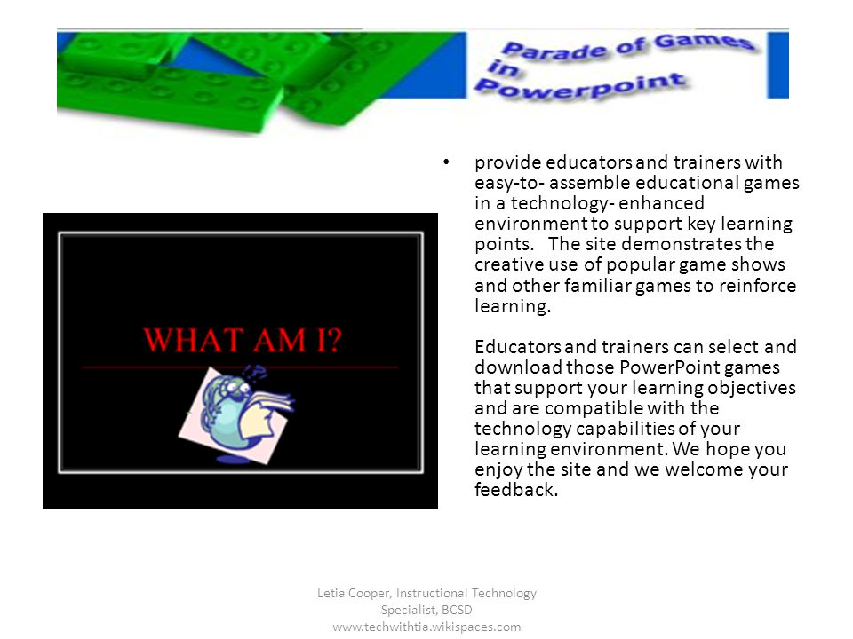 provide educators and trainers with easy-to- assemble educational games in a technology- enhanced environment to support key learning points. The site