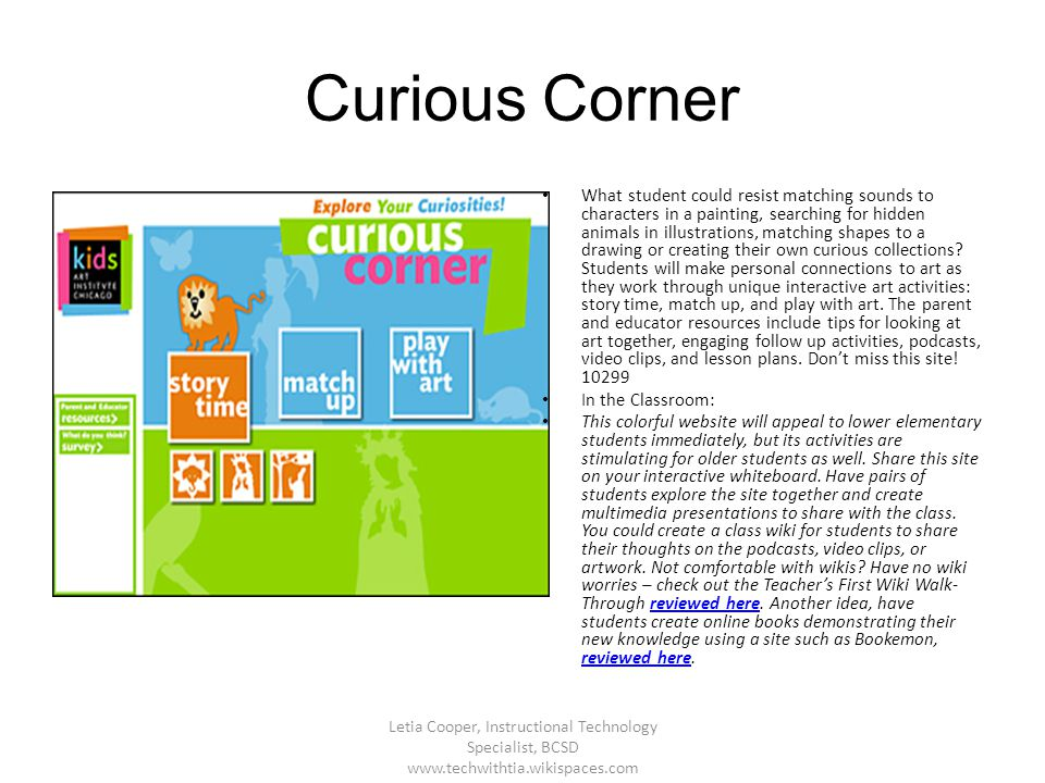Curious Corner What student could resist matching sounds to characters in a painting, searching for hidden animals in illustrations, matching shapes t