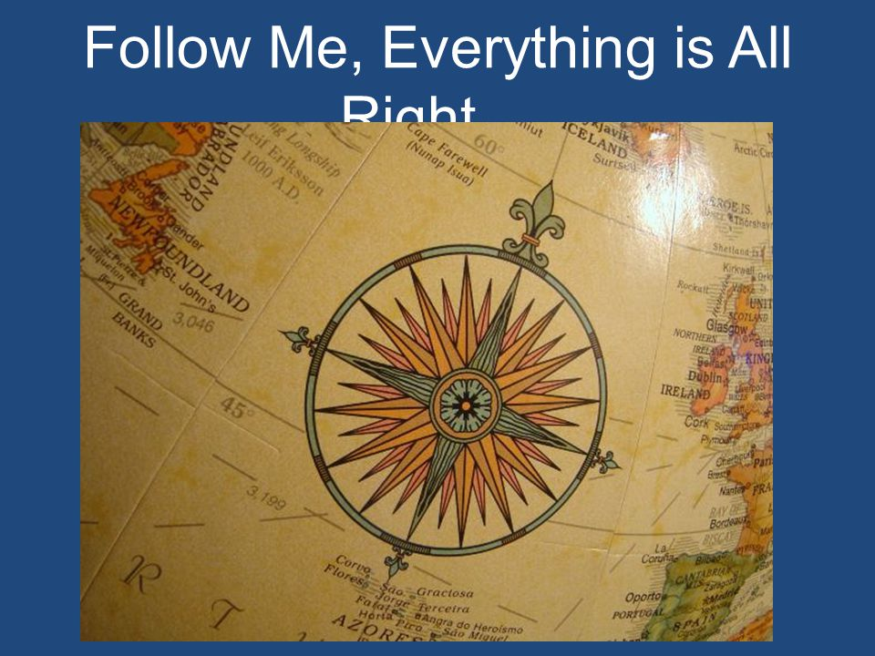 Follow Me, Everything is All Right…