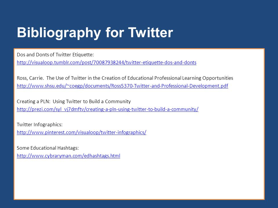 Bibliography for Twitter Dos and Donts of Twitter Etiquette: http://visualoop.tumblr.com/post/70087938244/twitter-etiquette-dos-and-donts Ross, Carrie