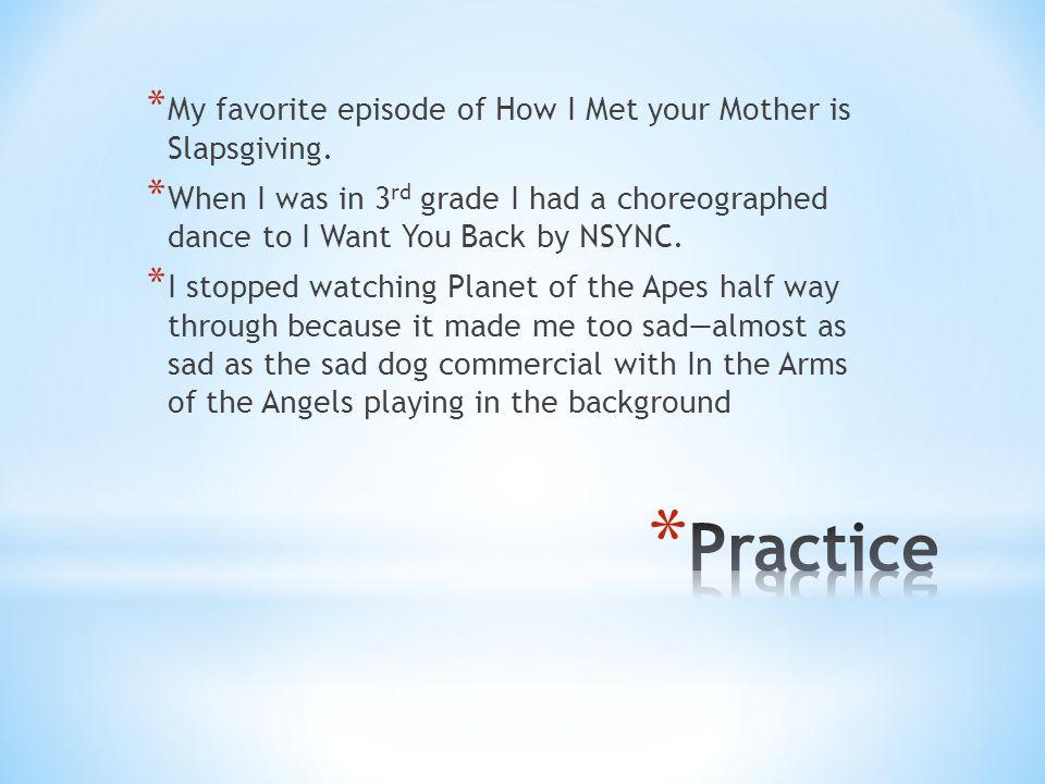 * My favorite episode of How I Met your Mother is Slapsgiving.