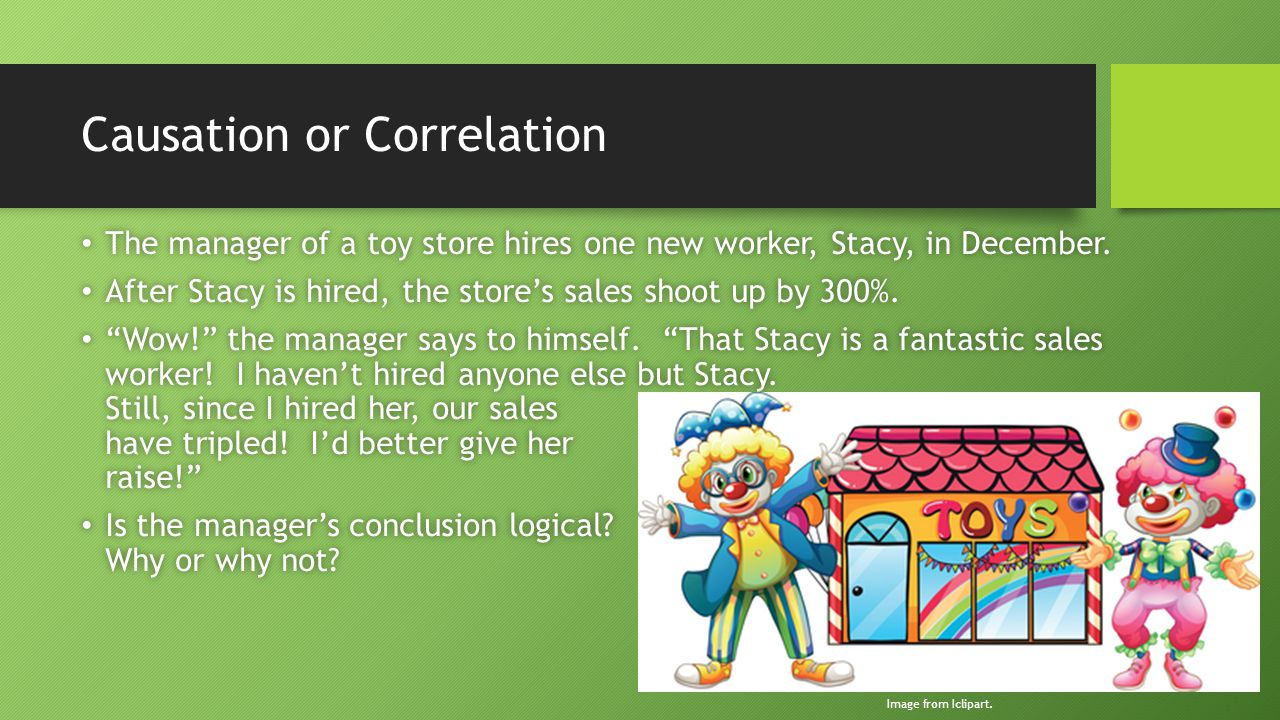 Causation or Correlation The manager of a toy store hires one new worker, Stacy, in December.