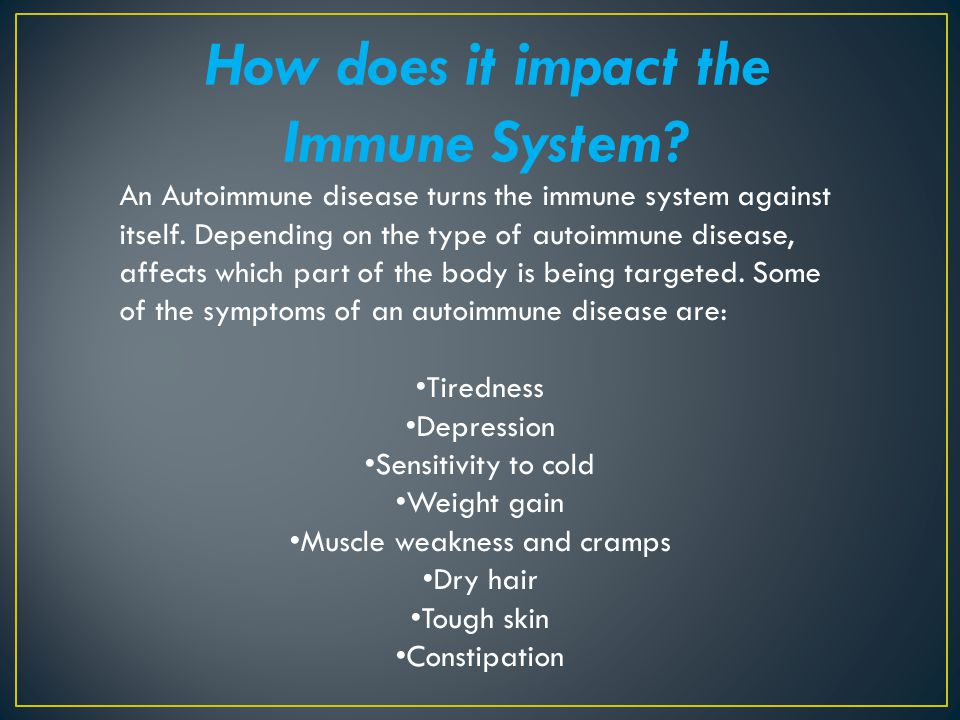 How does it impact the Immune System? An Autoimmune disease turns the immune system against itself. Depending on the type of autoimmune disease, affec