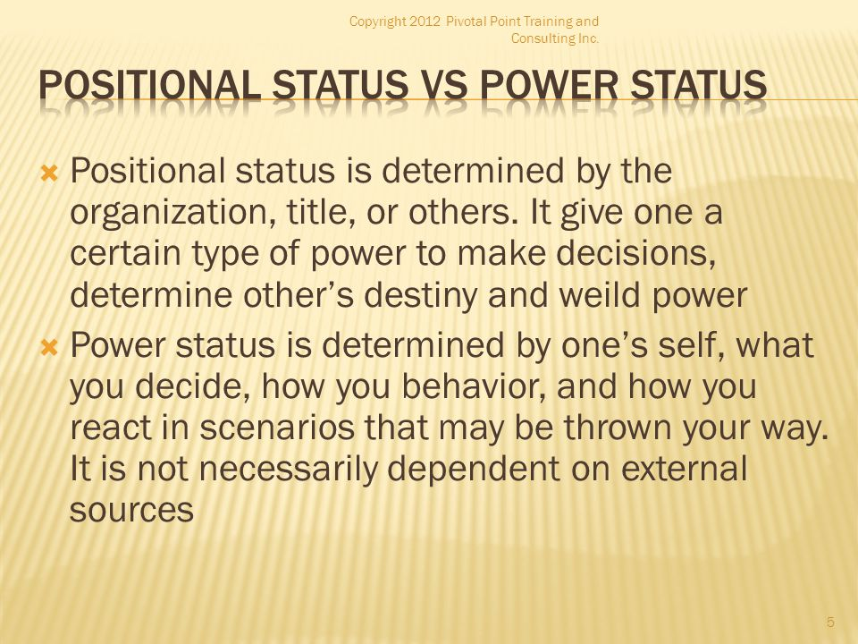  Positional status is determined by the organization, title, or others. It give one a certain type of power to make decisions, determine other's dest