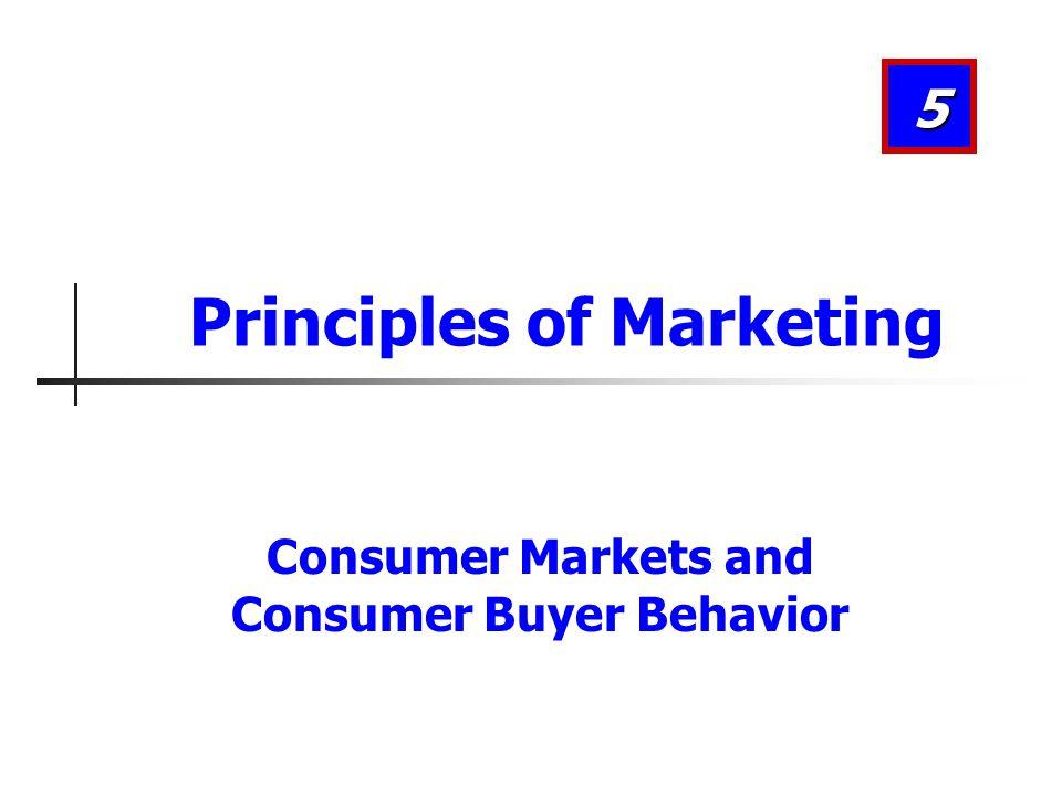 Consumer Markets and Consumer Buyer Behavior 5 Principles of Marketing