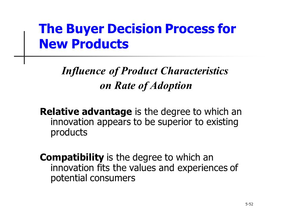 The Buyer Decision Process for New Products 5-52 Influence of Product Characteristics on Rate of Adoption Relative advantage is the degree to which an
