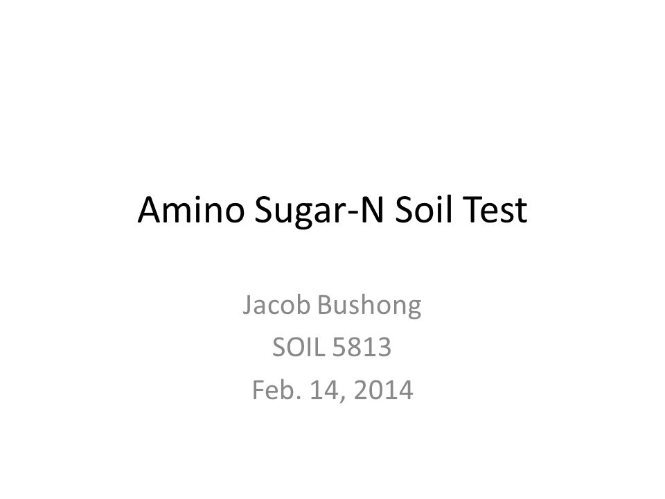 Amino Sugar-N Soil Test Jacob Bushong SOIL 5813 Feb. 14, 2014