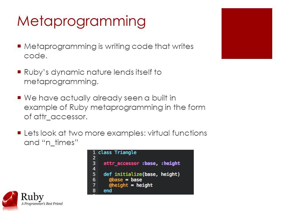 Metaprogramming  Metaprogramming is writing code that writes code.