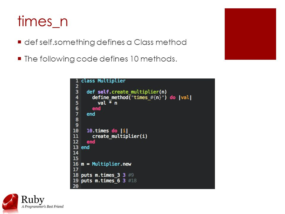 times_n  def self.something defines a Class method  The following code defines 10 methods.