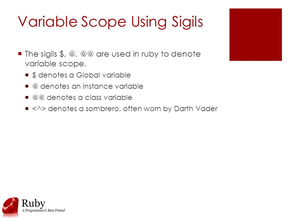 Variable Scope Using Sigils  The sigils $, @, @@ are used in ruby to denote variable scope.