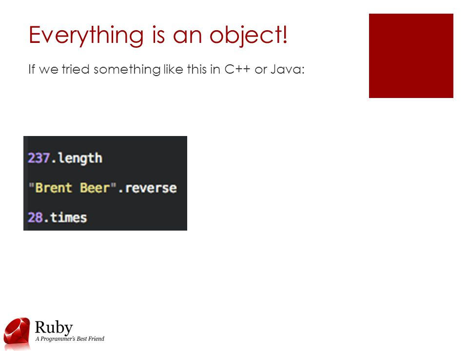 Everything is an object! If we tried something like this in C++ or Java: