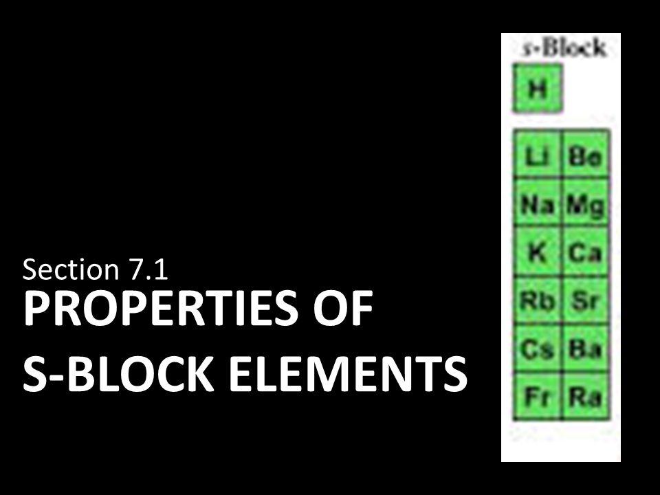 PROPERTIES OF S-BLOCK ELEMENTS Section 7.1