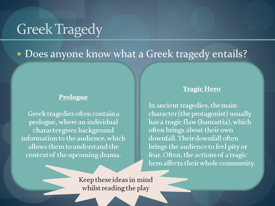 Greek Tragedy Does anyone know what a Greek tragedy entails? Prologue Greek tragedies often contain a prologue, where an individual character gives ba