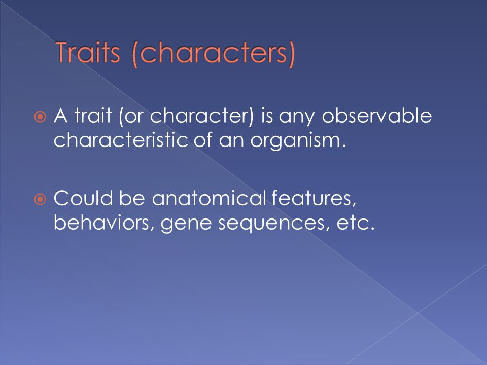  A trait (or character) is any observable characteristic of an organism.
