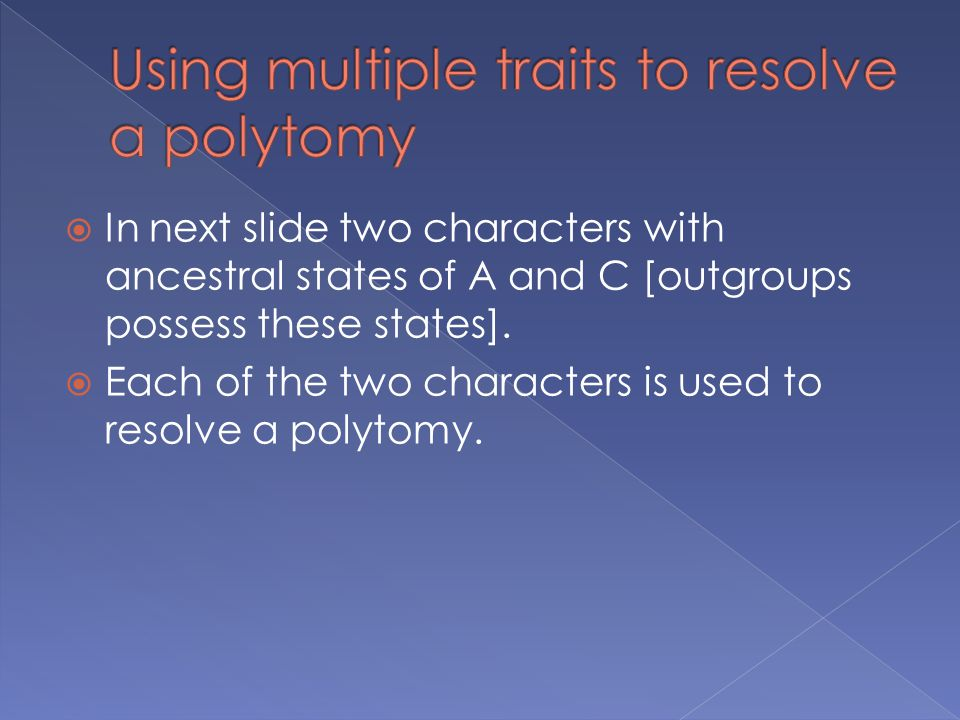 In next slide two characters with ancestral states of A and C [outgroups possess these states].