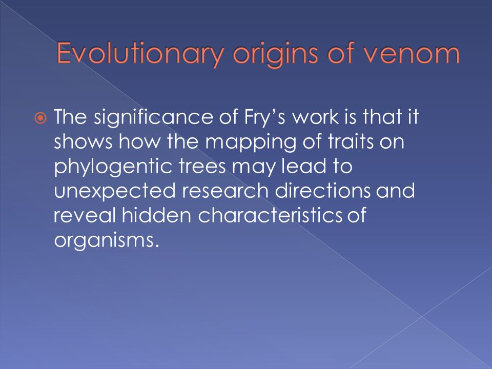  The significance of Fry's work is that it shows how the mapping of traits on phylogentic trees may lead to unexpected research directions and reveal