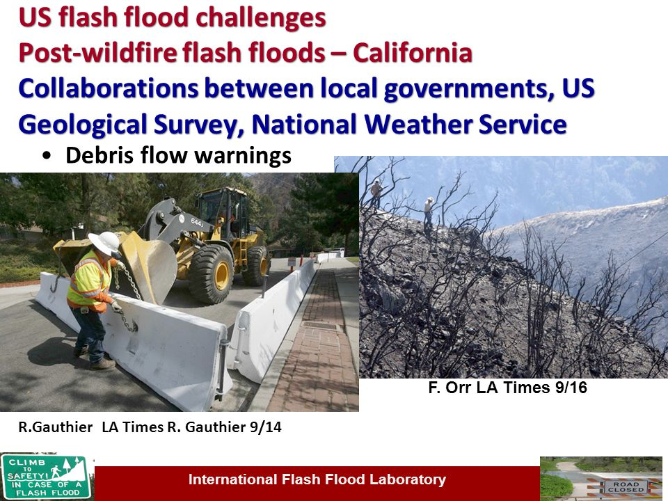US flash flood challenges Post-wildfire flash floods – California Collaborations between local governments, US Geological Survey, National Weather Ser