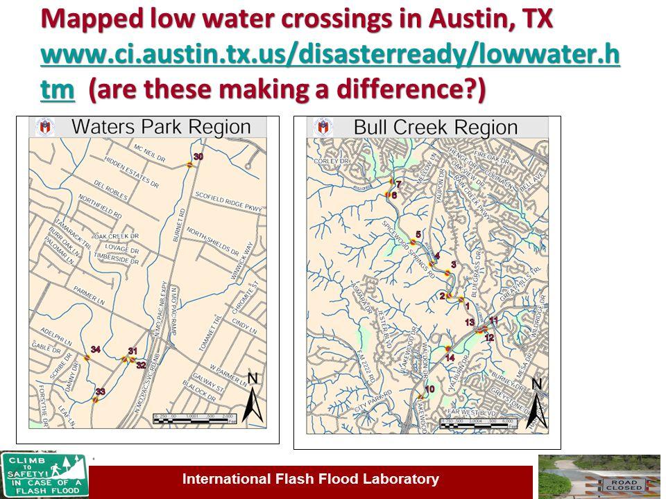 Mapped low water crossings in Austin, TX www.ci.austin.tx.us/disasterready/lowwater.h tm (are these making a difference ) www.ci.austin.tx.us/disasterready/lowwater.h tm Mapped low water crossings in Austin, TX www.ci.austin.tx.us/disasterready/lowwater.h tm (are these making a difference ) www.ci.austin.tx.us/disasterready/lowwater.h tm International Flash Flood Laboratory