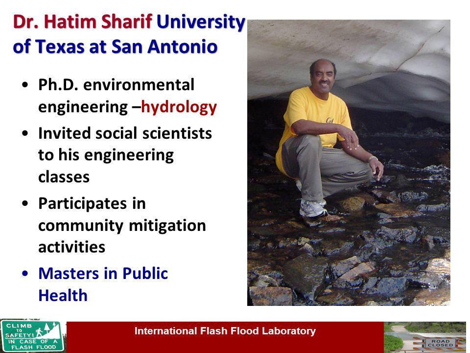 Dr. Hatim Sharif University of Texas at San Antonio Ph.D. environmental engineering –hydrology Invited social scientists to his engineering classes Pa