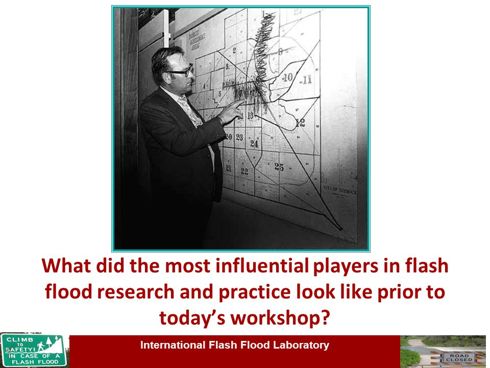 What did the most influential players in flash flood research and practice look like prior to today's workshop? International Flash Flood Laboratory