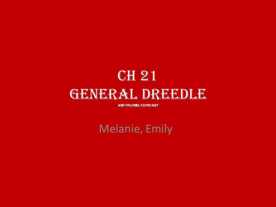 CH 21 General Dreedle and Colonel Cathcart Melanie, Emily