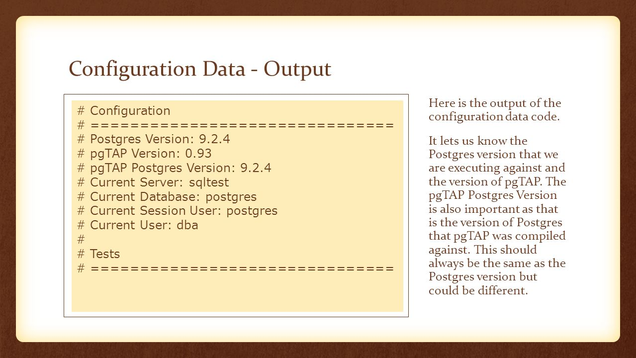 Configuration Data - Output Here is the output of the configuration data code. It lets us know the Postgres version that we are executing against and