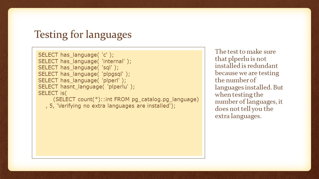 Testing for languages The test to make sure that plperlu is not installed is redundant because we are testing the number of languages installed. But w