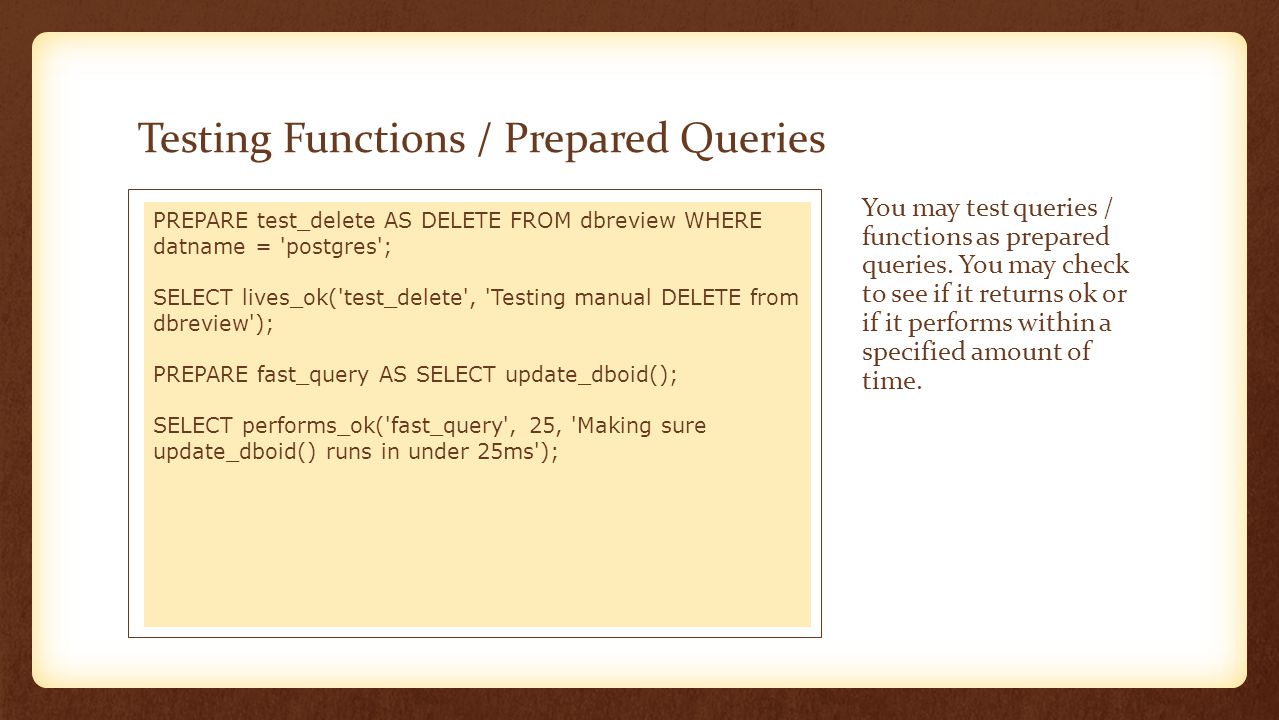 Testing Functions / Prepared Queries You may test queries / functions as prepared queries. You may check to see if it returns ok or if it performs wit