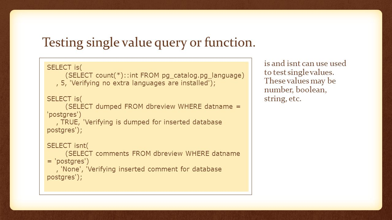 Testing single value query or function. is and isnt can use used to test single values. These values may be number, boolean, string, etc. SELECT is( (