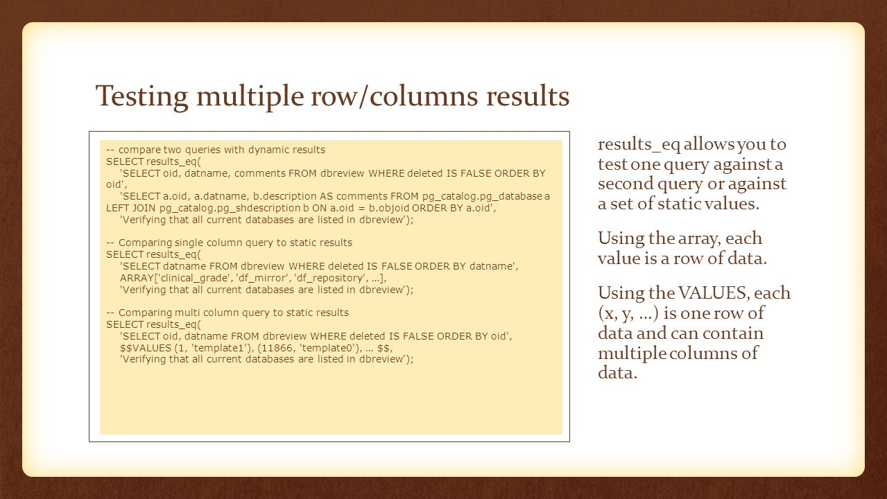 Testing multiple row/columns results results_eq allows you to test one query against a second query or against a set of static values. Using the array