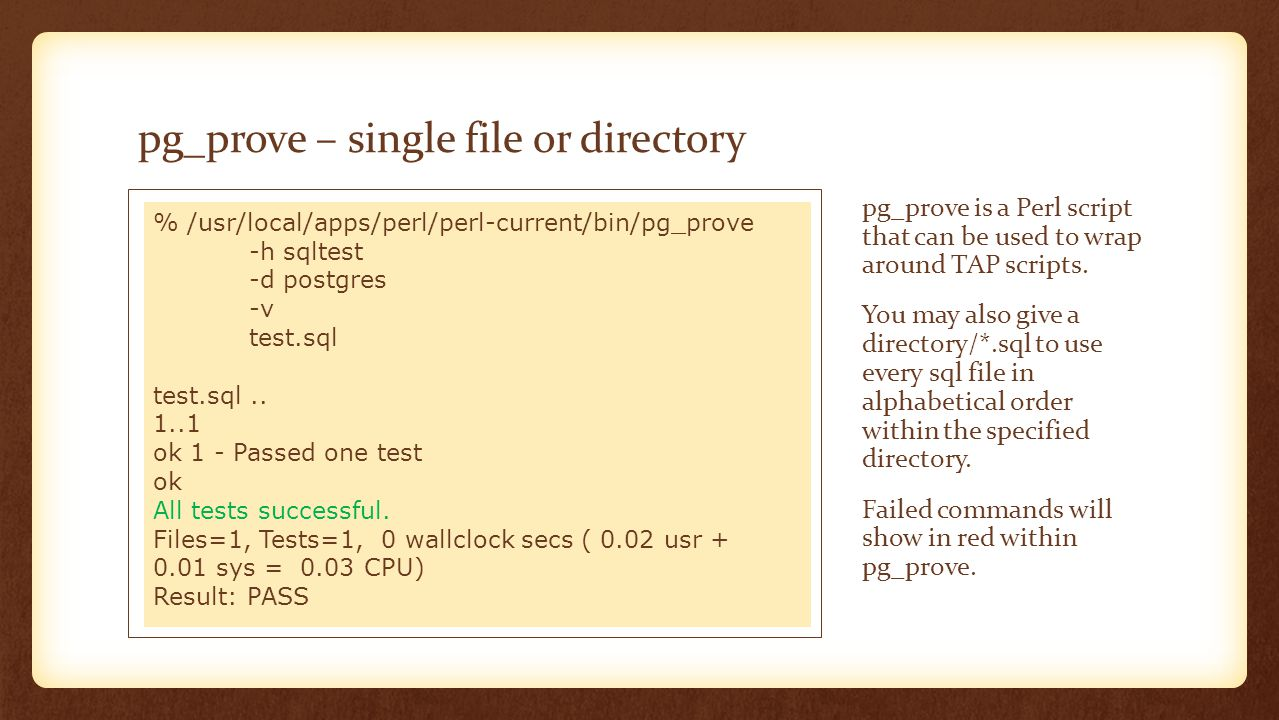 pg_prove - recursive Using the --recurse option pg_prove will look in directory and all sub directories for.pg files even if you specify *.sql.