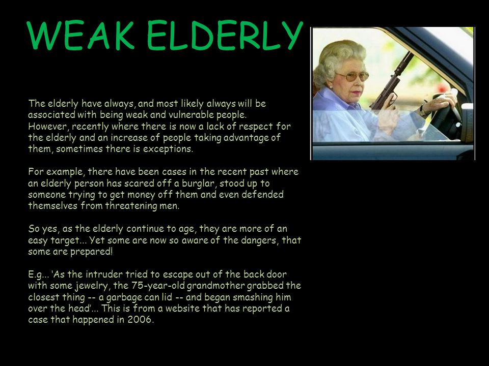 WEAK ELDERLY The elderly have always, and most likely always will be associated with being weak and vulnerable people.